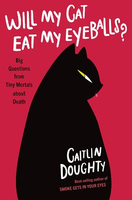 Image for WILL MY CAT EAT MY EYEBALLS?: BIG QUESTIONS FROM TINY MORTALS ABOUT DEATH