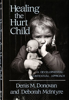 Image for Healing the Hurt Child: A Developmental-Contextual Approach