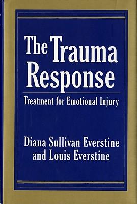 The Trauma Response: Treatment for Emotional Injury, Everstine, Diana Sullivan; Everstine, Louis