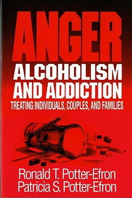 Image for Anger, Alcoholism, and Addiction: Treating Individuals, Couples, and Families