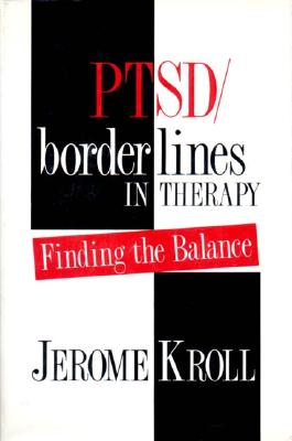 PTSD/ Borderlines in Therapy: Finding the Balance, Kroll, Jerome