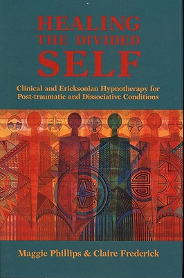 Image for Healing the Divided Self: Clinical and Ericksonian Hypnotherapy for Dissociative Conditions (Norton Professional Book)