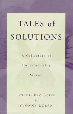 Tales of Solutions: A Collection of Hope-Inspiring Stories (Norton Professional Books (Paperback)), Berg, Insoo Kim; Dolan, Yvonne M.