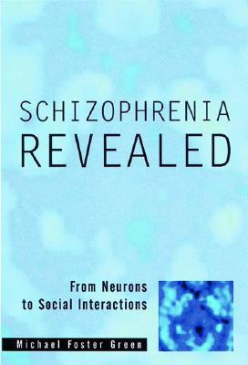 Schizophrenia Revealed: From Neurons to Social Interactions (Norton Professional Books (Hardcover)), Green, Michael Foster