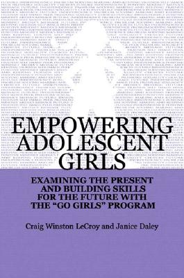 Image for Empowering Adolescent Girls: Examining the Present and Building Skills for the Future with the 'Go Girls' Program (Norton Professional Books)