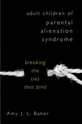 Image for Adult Children of Parental Alienation Syndrome: Breaking the Ties That Bind