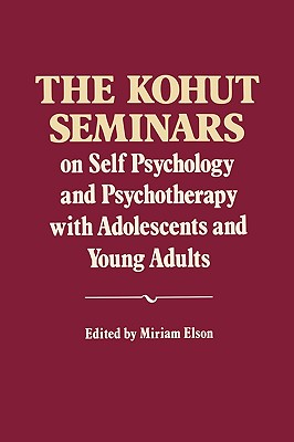 The Kohut Seminars: On Self Psychology and Psychotherapy with Adolescents and Young Adults, Kohut, Heinz