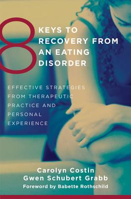 Image for 8 Keys to Recovery from an Eating Disorder: Effective Strategies from Therapeutic Practice and Personal Experience (8 Keys to Mental Health)