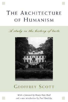 The Architecture of Humanism: A Study in the History of Taste (Classical America Series in Art and Architecture), Scott, Geoffrey