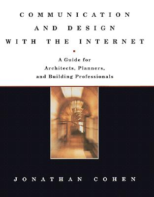Image for Communication and Design with the Internet: A Guide for Architects, Planners, and Building Professionals (Norton Books for Architects & Designers)