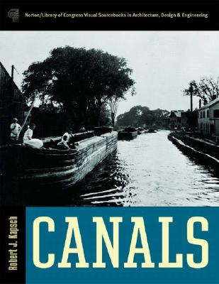 Canals (Library of Congress Visual Sourcebooks), Kapsch, Robert J.