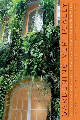 Image for Gardening Vertically: 24 Ideas for Creating Your Own Green Walls