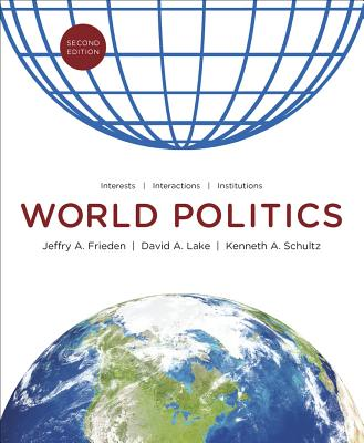 World Politics: Interests, Interactions, Institutions (Second Edition), Frieden, Jeffry A.; Lake, David A.; Schultz, Kenneth A.