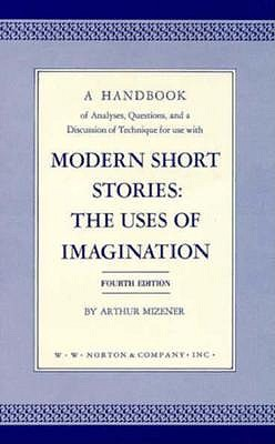 Image for A Handbook of Analyses, Questions and a Discussion of Technique for Use With Modern Short Stories: The Uses of Imagination