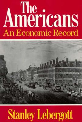 The Americans: An Economic Record, Lebergott, Stanley