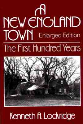 A New England Town: The First Hundred Years: Dedham, Massachusetts, 1636-1736  - Enlarged Edition (Norton Essays in American History)