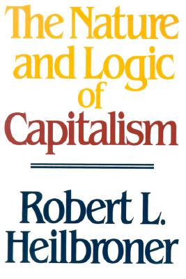 The Nature and Logic of Capitalism, Heilbroner, Robert L.