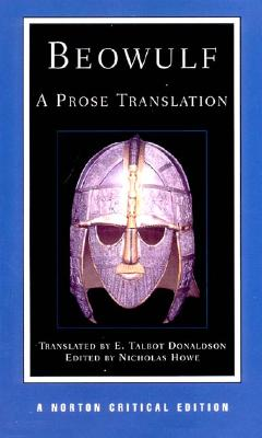 Beowulf: A Prose Translation (Second Edition)  (Norton Critical Editions), E. Talbot Donaldson, trans.