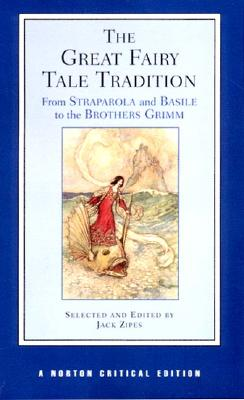 Image for Great Fairy Tale Tradition: From Straparola and Basile to the Brothers Grimm (First Edition) (Norton Critical Editions)