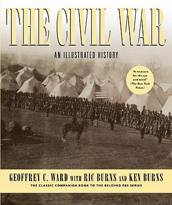 The Civil War: An Illustrated History, Ward, Geoffrey C.;Burns, Ken;Burns, Ric