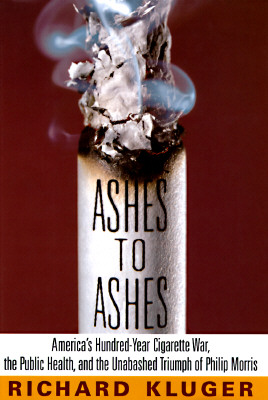 Image for Ashes to Ashes: America's Hundred-Year Cigarette War, the Public Health, and the Unabashed Triumph of Philip Morris