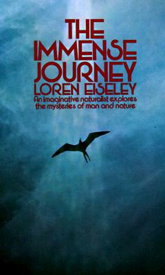 The Immense Journey: An Imaginative Naturalist Explores the Mysteries of Man and Nature, Eiseley, Loren