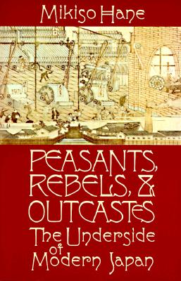 Image for Peasants, Rebles, & Outcasts: The Underside of Modern Japan