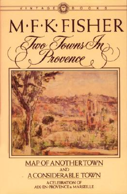 Two Towns in Provence: Map of Another Town and a Considerable Town, M. F. K. Fisher