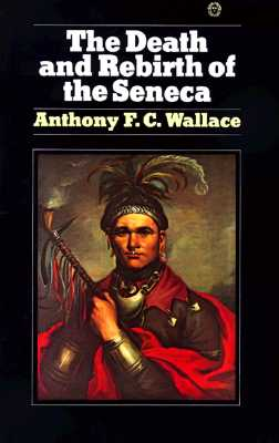 The Death and Rebirth of the Seneca, Anthony Wallace