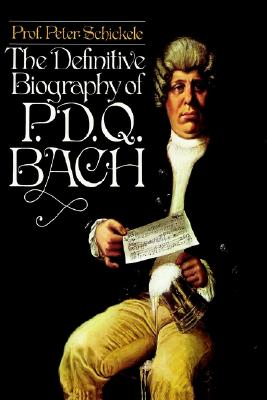 The Definitive Biography of P.D.Q. Bach, Schickele, Peter