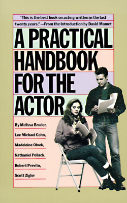A Practical Handbook for the Actor, Melissa Bruder; Lee Michael Cohn; Madeleine Olnek; Nathaniel Pollack; Robert Previtio; Scott Zigler