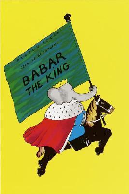 Babar the King (Babar Books (Random House)), Jean De Brunhoff