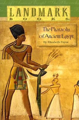 The Pharaohs of Ancient Egypt (Landmark Books), Elizabeth Payne