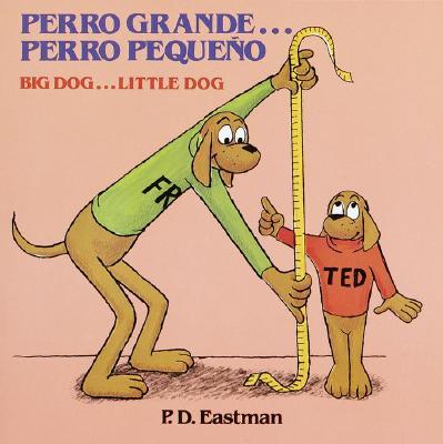 Perro grande... Perro pequeño / Big Dog... Little Dog (Spanish and English Edition), P.D. Eastman