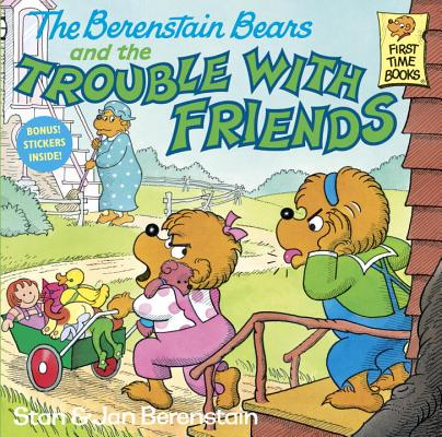 Image for The Berenstain Bears and the Trouble with Friends (First Time Books(R))