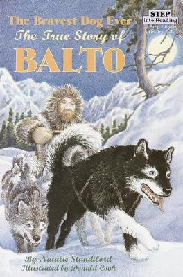 The Bravest Dog Ever: The True Story of Balto (Step-Into-Reading), Standiford, Natalie