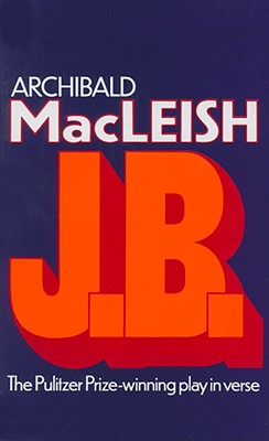 J.B.: A Play in Verse, MacLeish, Archibald