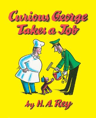 """Curious George Takes a Job, """"Rey, H. A., Rey, Margret"""""""