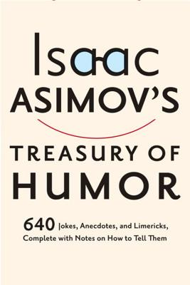 Isaac Asimov's Treasury of Humor: A Lifetime Collection of Favorite Jokes, Anecdotes, and Limericks With Copious Notes on How to Tell Them and Why, Asimov, Isaac