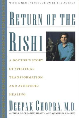 Return of the Rishi: A Doctor's Story of Spiritual Transformation and Ayurvedic Healing, Deepak Chopra