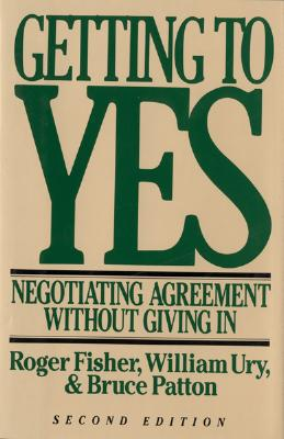 Getting to Yes : Negotiating Agreement Without Giving in, ROGER FISHER, WILLIAM URY, BRUCE PATTON