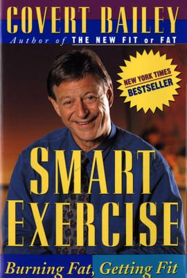 Smart Exercise: Burning Fat, Getting Fit, Covert Bailey