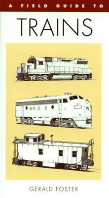 A Field Guide to Trains of North America (Peterson Field Guide Series), Foster, Gerald L.