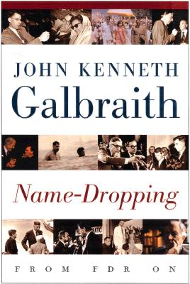 Name-Dropping: From F.D.R. On, Galbraith, John Kenneth