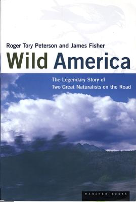 """""""Wild America: The Record of a 30,000 Mile Journey Around the Continent by a Distinguished Naturalist and His British Colleague"""", """"Peterson, Roger Tory; Fisher,"""""""