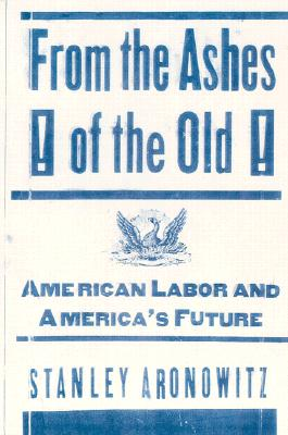 Image for From the Ashes of the Old: American Labor and America's Future