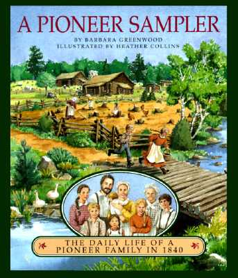 A Pioneer Sampler: The Daily Life of a Pioneer Family in 1840, Greenwood, Barbara