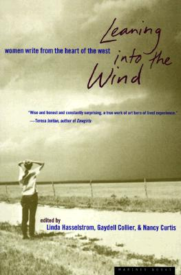 """Leaning into the Wind: Women Write from the Heart of the West, """"Hasselstrom, Linda M., Curtis, Nancy, Collier, Gaydell"""""""