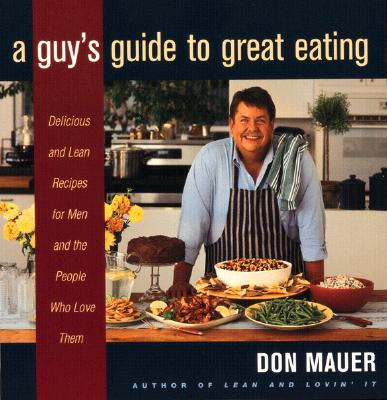 Image for A Guy's Guide to Great Eating: Big-Flavored Fat-Reduced Recipes for Men Who Love to Eat