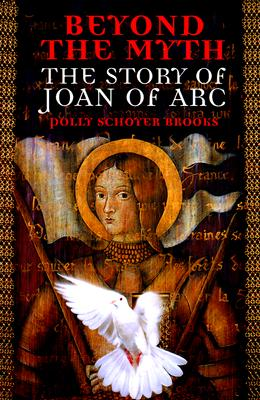 Image for BEYOND THE MYTH THE STORY OF JOAN OF ARC